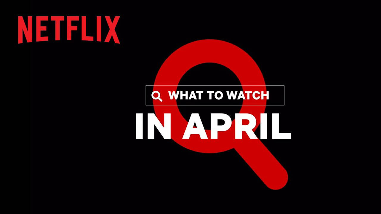 Netflix April 2021 Movie and TV Titles Announced